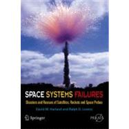 Space Systems Failures : Disasters and Rescues of Satellites, Rocket and Space Probes by Harland, David M., 9780387215198