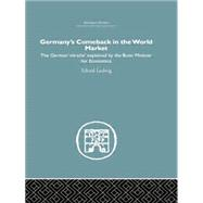 Germany's Comeback in the World Market: the German 'Miracle' explained by the Bonn Minister for Economics by Erhard,Ludwig, 9781138865198