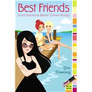 Best Friends: Until Someone Better Comes Along by Downing, Erin, 9781442485198