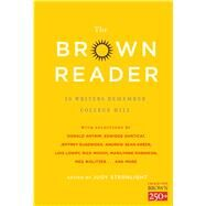 The Brown Reader 50 Writers Remember College Hill by Eugenides, Jeffrey; Moody, Rick; Lowry, Lois; Robinson, Marilynne; Sternlight, Judy; Cheever, Susan, 9781476765198