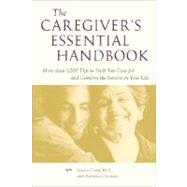 Caregiver's Essential Handbook : More Than 1,200 Tips to Help You Care for and Comfort the Seniors in Your Life by Carr, Sasha; Choron, Sandra, 9780071395199