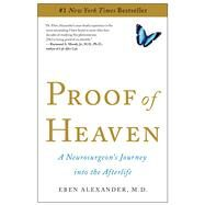 Proof of Heaven A Neurosurgeon's Journey into the Afterlife by Alexander, Eben, 9781451695199