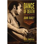 Dance of Death the Life of John Fahey Am: The Life of John Fahey, American Guitarist by Lowenthal, Steve; Fricke, David, 9781613745199