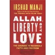 Allah, Liberty and Love The Courage to Reconcile Faith and Freedom by Manji, Irshad, 9781451645200