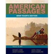 American Passages A History of the United States, Volume 1: To 1877, Brief by Ayers, Edward L.; Gould, Lewis L.; Oshinsky, David M.; Soderlund, Jean R., 9780495915201