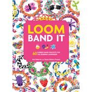 Loom Band It: 60 Rubberband Projects for the Budding Loomineer by Roberts, Kat; Sillars-powell, Tessa, 9781438005201
