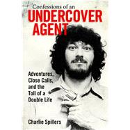 Confessions of an Undercover Agent by Spillers, Charlie, 9781496805201