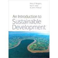 An Introduction To Sustainable Development by Rogers, Peter P.; Jalal, Kazi F.; Boyd, John A., 9781844075201