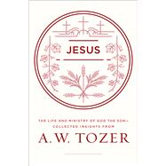 Jesus The Life and Ministry of God the Son--Collected Insights from A. W. Tozer by Tozer, A. W., 9780802415202