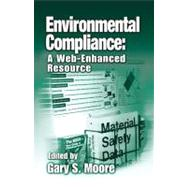 Environmental Compliance: A Web-Enhanced Resource by Moore; Gary S., 9781566705202