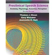 Preclinical Speech Science: Anatomy, Physiology, Acoustics, and Perception by Hixon, Thomas J., 9781597565202