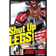 Shut Up, Legs! My Wild Ride On and Off the Bike by Voigt, Jens; Startt, James (CON), 9781623365202
