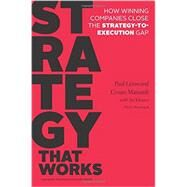 Strategy That Works: How Winning Companies Close the Strategy-to-Execution Gap by Leinwand, Paul; Mainardi, Cesare; Kleiner, Art (CON), 9781625275202