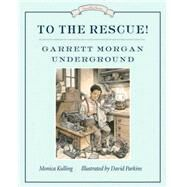 To the Rescue! by Kulling, Monica; Parkins, David, 9781770495203