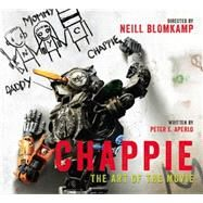Chappie: The Art of the Movie by APERLO, PETER, 9781783295203