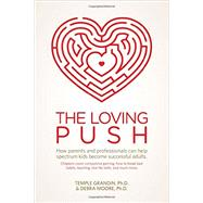The Loving Push by Grandin, Temple, Ph.D.; Moore, Debra, Ph.D., 9781941765203
