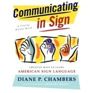 Communicating in Sign Creative Ways to Learn American Sign Language (ASL) by Chambers, Diane P., 9780684835204