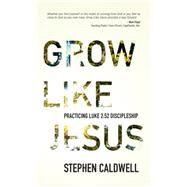 Grow Like Jesus by Caldwell, Stephen, 9781943425204