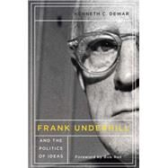 Frank Underhill and the Politics of Ideas by Dewar, Kenneth C., 9780773545205