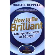 How to Be Brilliant 4th edn Change Your Ways in 90 days! by Heppell, Michael, 9781292065205