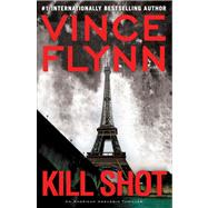 Kill Shot An American Assassin Thriller by Flynn, Vince, 9781416595205