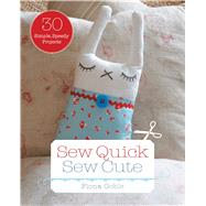 Sew Quick, Sew Cute by Goble, Fiona, 9781440565205