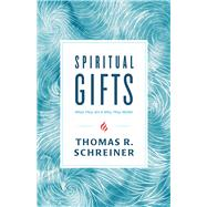 Spiritual Gifts What They Are and Why They Matter by Schreiner, Thomas R., 9781535915205