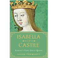 Isabella of Castile Europe's First Great Queen by Tremlett, Giles, 9781632865205