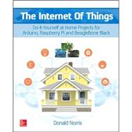 The Internet of Things: Do-It-Yourself at Home Projects for Arduino, Raspberry Pi and BeagleBone Black by Norris, Donald, 9780071835206