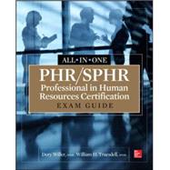 PHR/SPHR Professional in Human Resources Certification All-in-One Exam Guide by Willer, Dory; Truesdell, William H., 9780071825207