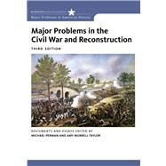 Major Problems in the Civil War and Reconstruction Documents and Essays by Perman, Michael; Taylor, Amy Murrell, 9780618875207