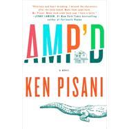 Amp'd A Novel by Pisani, Ken, 9781250085207