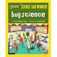 Science Fair Winners: Bug Science by YOUNG, KAREN ROMANOGOLDIN, DAVID, 9781426305207