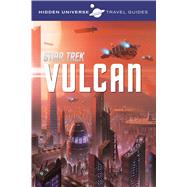 Hidden Universe: Star Trek A Travel Guide to Vulcan by Ward, Dayton, 9781608875207