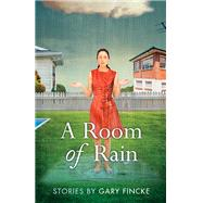 A Room of Rain: Stories by Fincke, Gary, 9781940425207