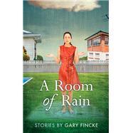 A Room of Rain by Fincke, Gary, 9781940425207