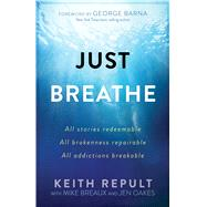 Just Breathe by Repult, Keith; Breaux, Mike (CON); Oakes, Jen (CON); Barna, George, 9781424555208