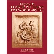 Easy-To-Do Flower Patterns for Woodcarvers by Sutter, Mack, 9780486265209
