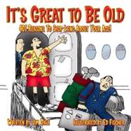 It's Great to be Old : Reasons to Stop Lying about Your Age by Jim Dale, 9780684025209