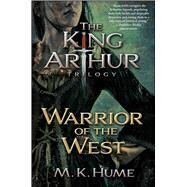 The King Arthur Trilogy Book Two: Warrior of the West by Hume, M. K., 9781476715209