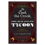The Cook, the Crook, and the Real Estate Tycoon: A Novel of Contemporary China by Zhenyun, Liu, 9781628725209