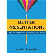 Better Presentations by Schwabish, Jonathan, 9780231175210