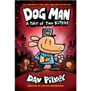 Dog Man: A Tale of Two Kitties: From the Creator of Captain Underpants (Dog Man #3) by Pilkey, Dav, 9780545935210