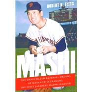Mashi: The Unfulfilled Baseball Dreams of Masanori Murakami, the First Japanese Major Leaguer by Fitts, Robert K., 9780803255210