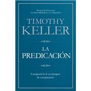 La Predicación Compartir la fe en tiempos de escepticismo by Keller, Timothy, 9781433645211