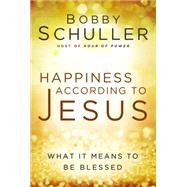 Happiness According to Jesus: What It Means to Be Blessed by Schuller, Bobby, 9781617955211