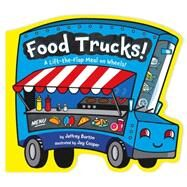 Food Trucks! A Lift-the-Flap Meal on Wheels! by Burton, Jeffrey; Cooper, Jay, 9781481465212