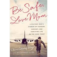 Be Safe, Love Mom by Brye, Elaine Lowry; Satter, Nan Gatewood (CON), 9781610395212