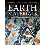 Earth Materials: Introduction to Mineralogy and Petrology by Cornelis Klein , Anthony R. Philpotts, 9780521145213