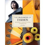 The Business of Fashion Designing, Manufacturing, and Marketing by Davis Burns, Leslie; Mullet, Kathy K.; Bryant, Nancy O., 9781501315213